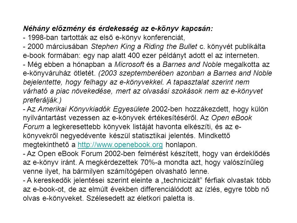 Néhány előzmény és érdekesség az e-könyv kapcsán: - 1998-ban tartották az első e-könyv konferenciát, - 2000 márciusában Stephen King a Riding the Bullet c.