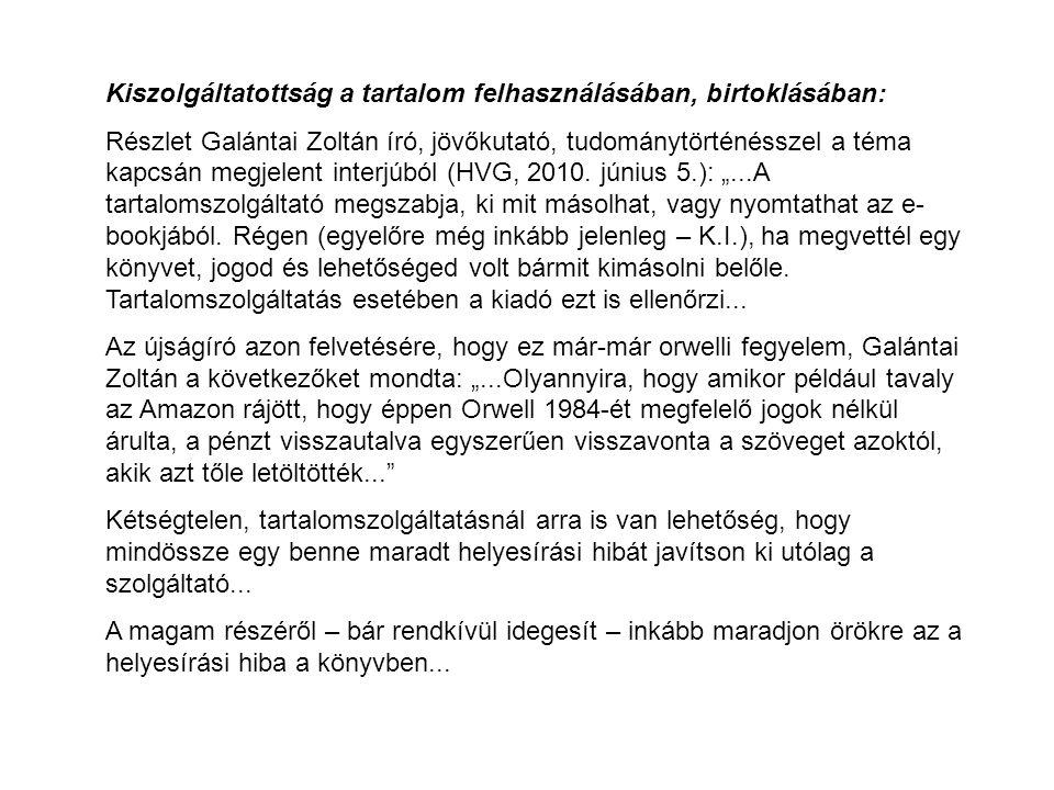 Kiszolgáltatottság a tartalom felhasználásában, birtoklásában: Részlet Galántai Zoltán író, jövőkutató, tudománytörténésszel a téma kapcsán megjelent interjúból (HVG, 2010.