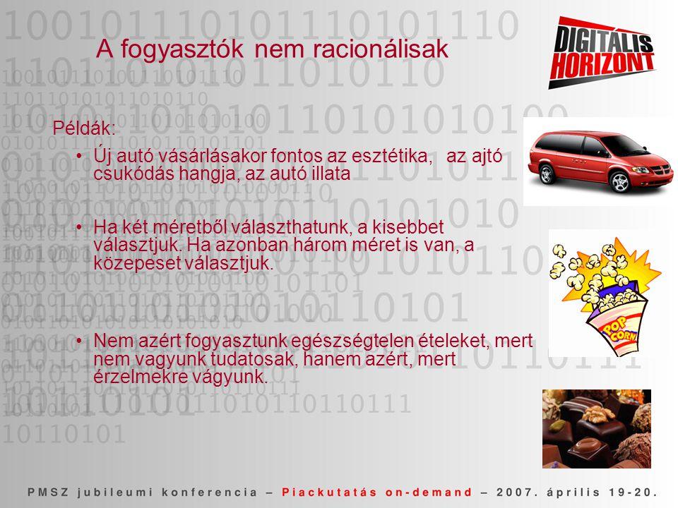 A fogyasztók nem racionálisak Példák: •Új autó vásárlásakor fontos az esztétika, az ajtó csukódás hangja, az autó illata •Ha két méretből választhatunk, a kisebbet választjuk.