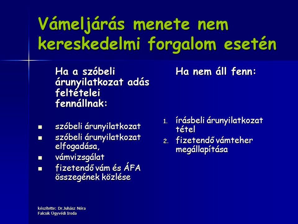 készítette: Dr.Juhász Nóra Falcsik Ügyvédi Iroda Vámeljárás menete nem kereskedelmi forgalom esetén Ha a szóbeli árunyilatkozat adás feltételei fennál