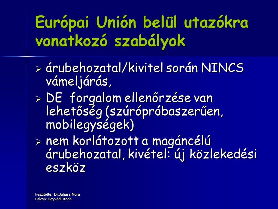 készítette: Dr.Juhász Nóra Falcsik Ügyvédi Iroda Európai Unión belül utazókra vonatkozó szabályok  árubehozatal/kivitel során NINCS vámeljárás,  DE