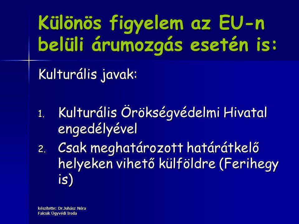 készítette: Dr.Juhász Nóra Falcsik Ügyvédi Iroda Különös figyelem az EU-n belüli árumozgás esetén is: Kulturális javak: 1. Kulturális Örökségvédelmi H