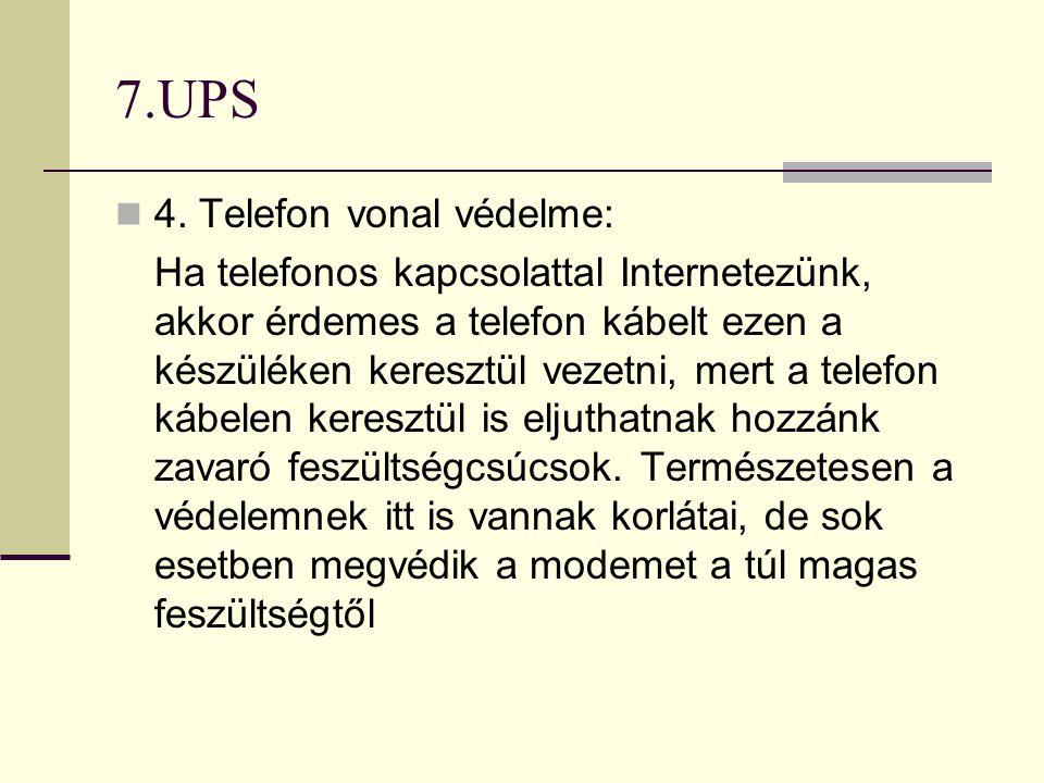 7.UPS  4. Telefon vonal védelme: Ha telefonos kapcsolattal Internetezünk, akkor érdemes a telefon kábelt ezen a készüléken keresztül vezetni, mert a