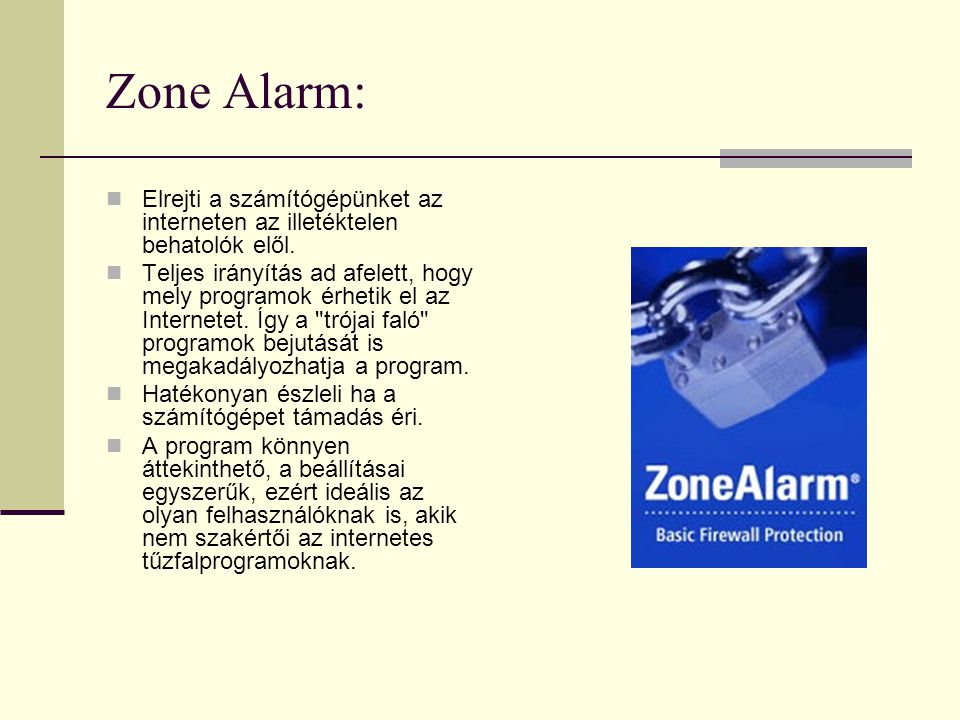 Zone Alarm:  Elrejti a számítógépünket az interneten az illetéktelen behatolók elől.  Teljes irányítás ad afelett, hogy mely programok érhetik el az