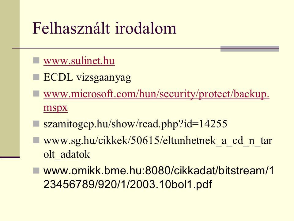 Felhasznált irodalom  www.sulinet.hu www.sulinet.hu  ECDL vizsgaanyag  www.microsoft.com/hun/security/protect/backup. mspx www.microsoft.com/hun/se