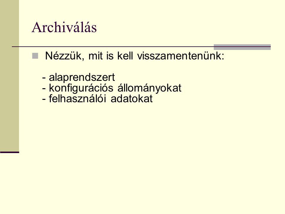 Archiválás  Az alaprendszerünk - mely az operációs rendszert, a benne található segédprogramokat, alkalmazásokat tartalmazza - általában a /bin, /sbin, /usr könyvtárakban található.
