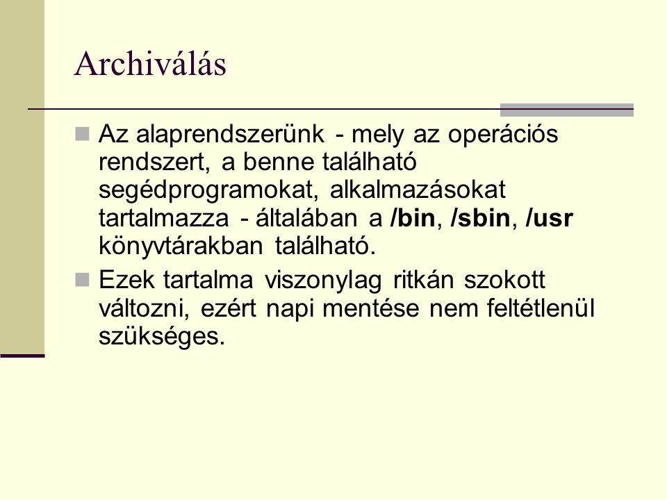Archiválás  A konfigurációs fileok az /etc alkönyvtárban vannak, változásuk jóval gyakoribb (pl.