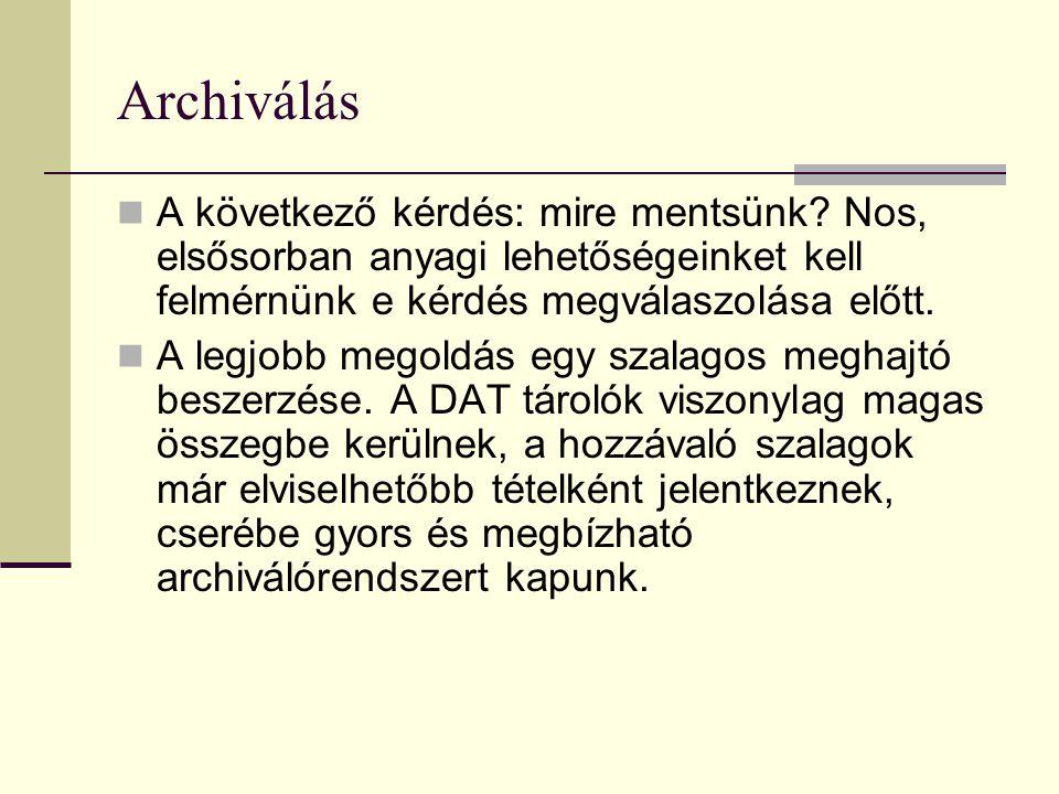 Archiválás  A következő kérdés: mire mentsünk? Nos, elsősorban anyagi lehetőségeinket kell felmérnünk e kérdés megválaszolása előtt.  A legjobb mego