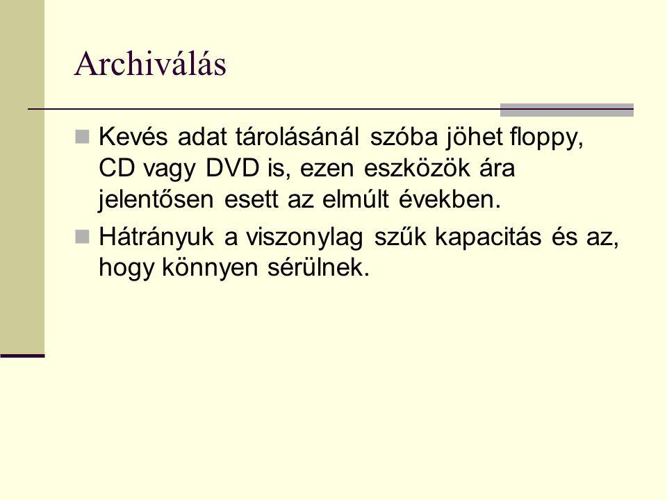 Archiválás  Kevés adat tárolásánál szóba jöhet floppy, CD vagy DVD is, ezen eszközök ára jelentősen esett az elmúlt években.  Hátrányuk a viszonylag