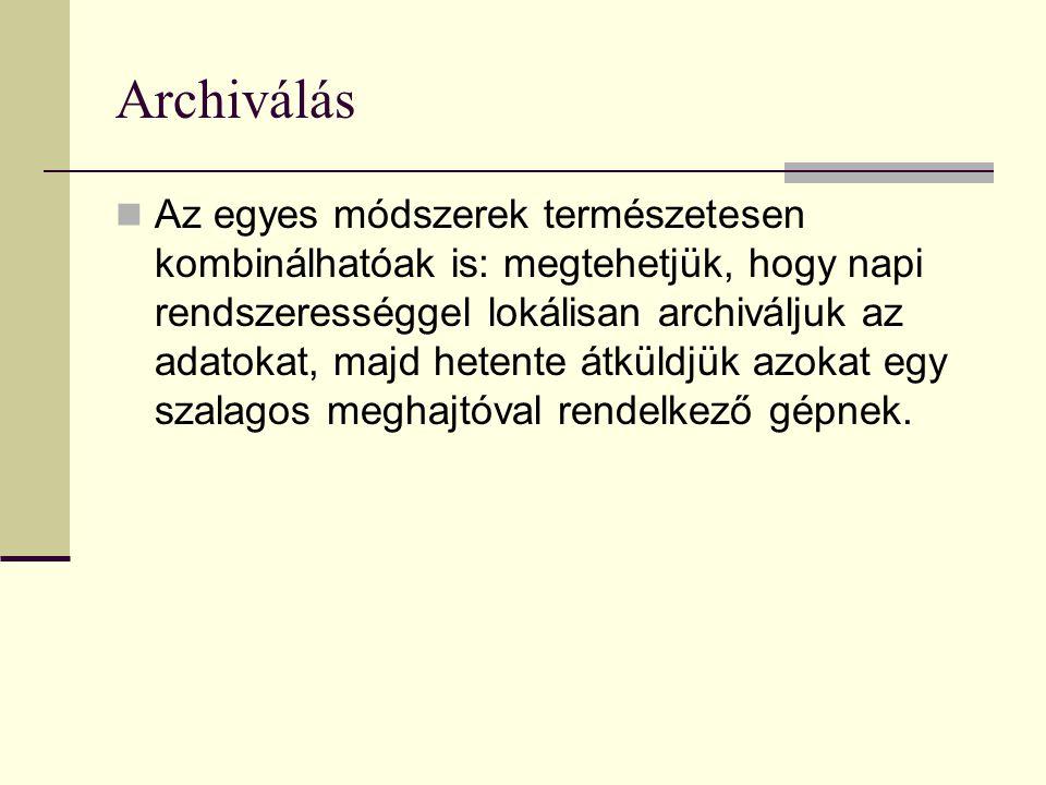Archiválás  Az egyes módszerek természetesen kombinálhatóak is: megtehetjük, hogy napi rendszerességgel lokálisan archiváljuk az adatokat, majd heten