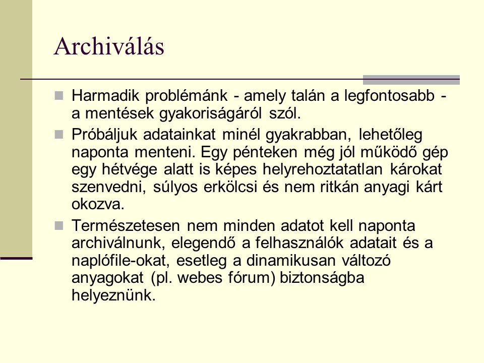 Archiválás  Harmadik problémánk - amely talán a legfontosabb - a mentések gyakoriságáról szól.  Próbáljuk adatainkat minél gyakrabban, lehetőleg nap