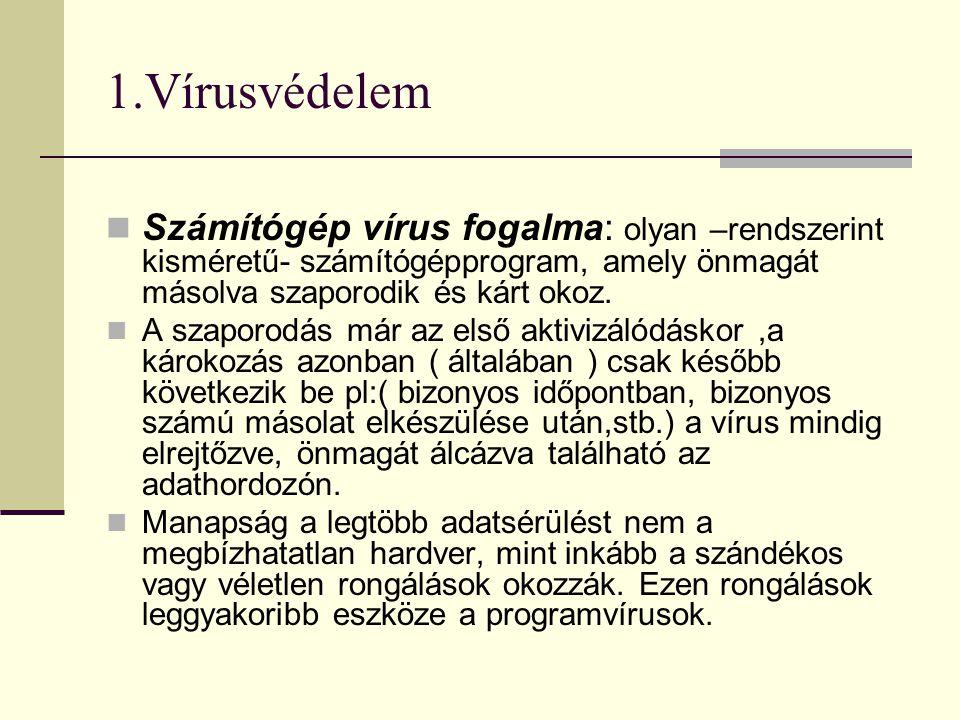 1.Vírusvédelem  Számítógép vírus fogalma: olyan –rendszerint kisméretű- számítógépprogram, amely önmagát másolva szaporodik és kárt okoz.  A szaporo