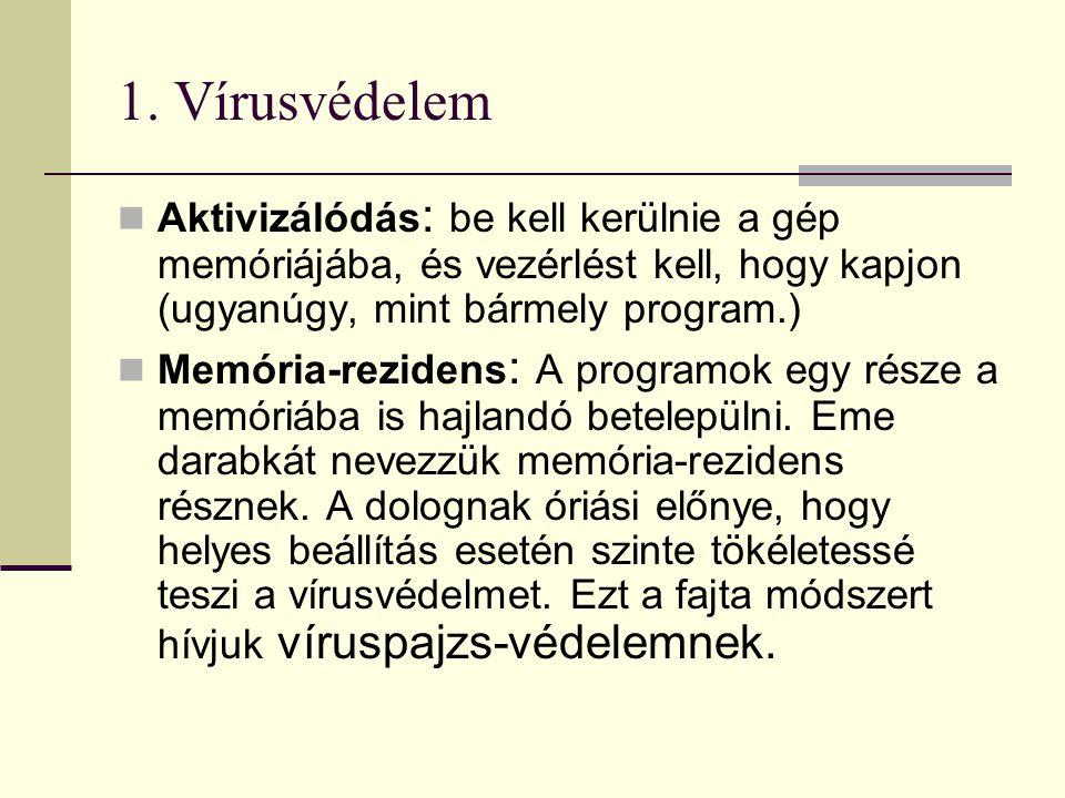 1. Vírusvédelem  Aktivizálódás : be kell kerülnie a gép memóriájába, és vezérlést kell, hogy kapjon (ugyanúgy, mint bármely program.)  Memória-rezid