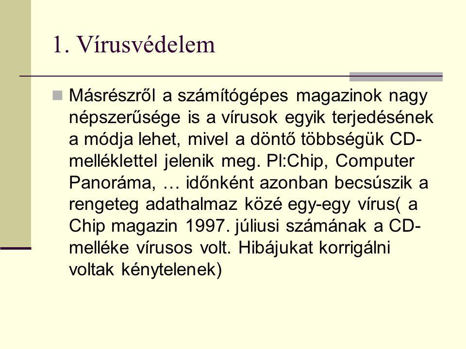 1. Vírusvédelem  Másrészről a számítógépes magazinok nagy népszerűsége is a vírusok egyik terjedésének a módja lehet, mivel a döntő többségük CD- mel
