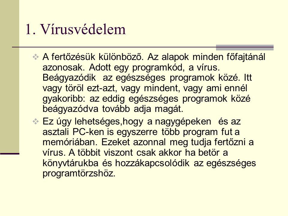 1. Vírusvédelem  A fertőzésük különböző. Az alapok minden főfajtánál azonosak. Adott egy programkód, a vírus. Beágyazódik az egészséges programok köz