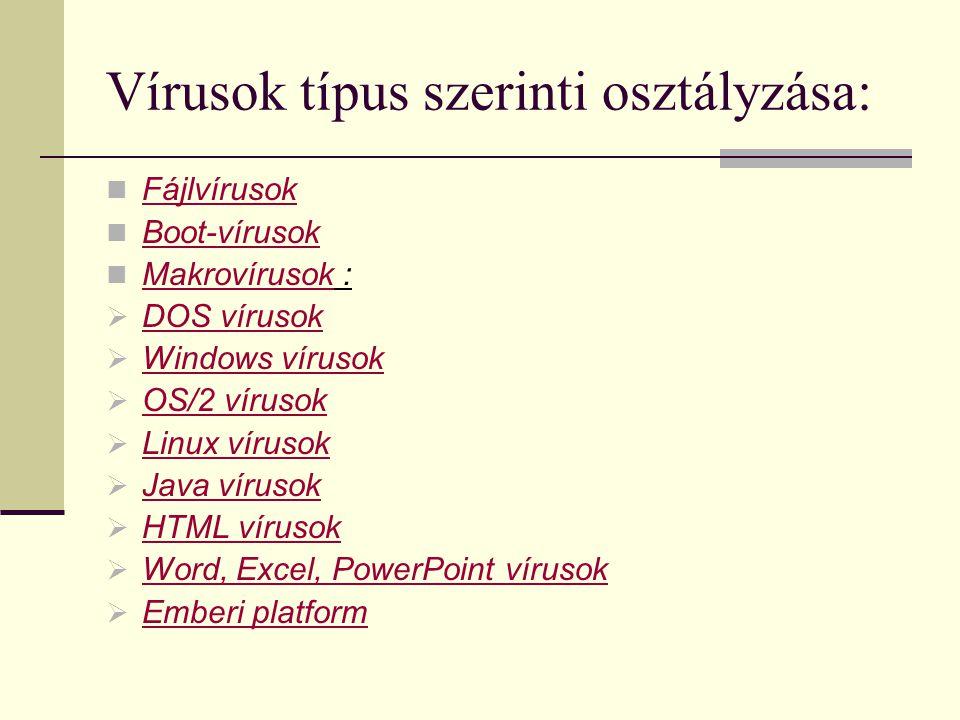 Vírusok típus szerinti osztályzása:  Fájlvírusok Fájlvírusok  Boot-vírusok Boot-vírusok  Makrovírusok : Makrovírusok  DOS vírusok DOS vírusok  Wi