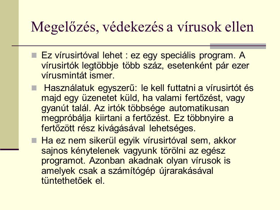 Megelőzés, védekezés a vírusok ellen  Ez vírusirtóval lehet : ez egy speciális program. A vírusirtók legtöbbje több száz, esetenként pár ezer vírusmi