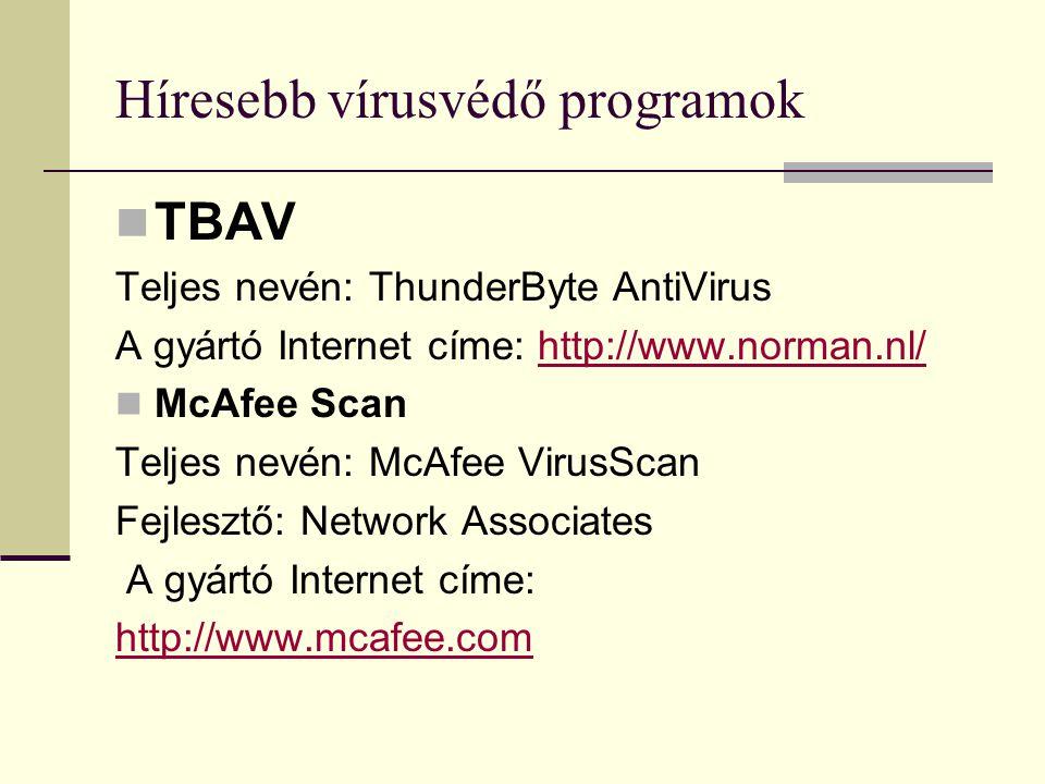 Híresebb vírusvédő programok  TBAV Teljes nevén: ThunderByte AntiVirus A gyártó Internet címe: http://www.norman.nl/http://www.norman.nl/  McAfee Sc