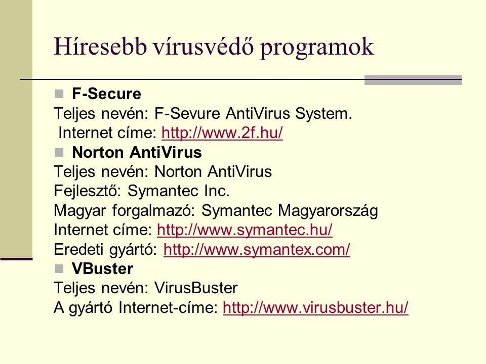 Híresebb vírusvédő programok  F-Secure Teljes nevén: F-Sevure AntiVirus System. Internet címe: http://www.2f.hu/http://www.2f.hu/  Norton AntiVirus