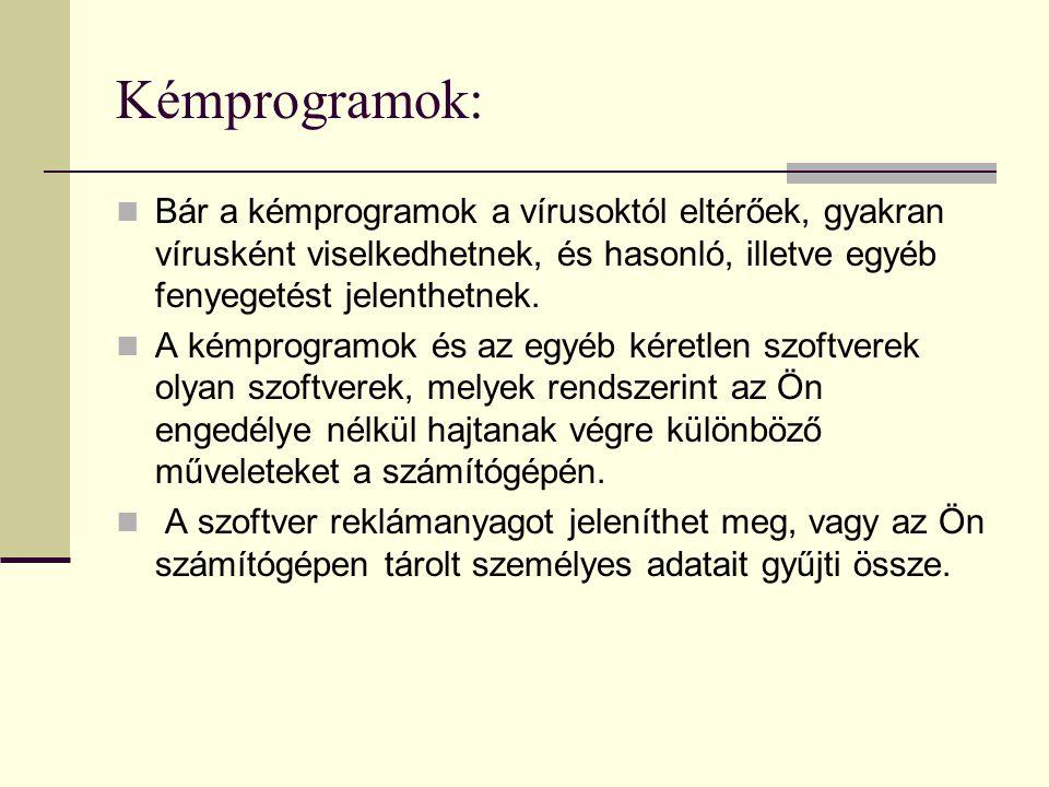 Kémprogramok:  Bár a kémprogramok a vírusoktól eltérőek, gyakran vírusként viselkedhetnek, és hasonló, illetve egyéb fenyegetést jelenthetnek.  A ké