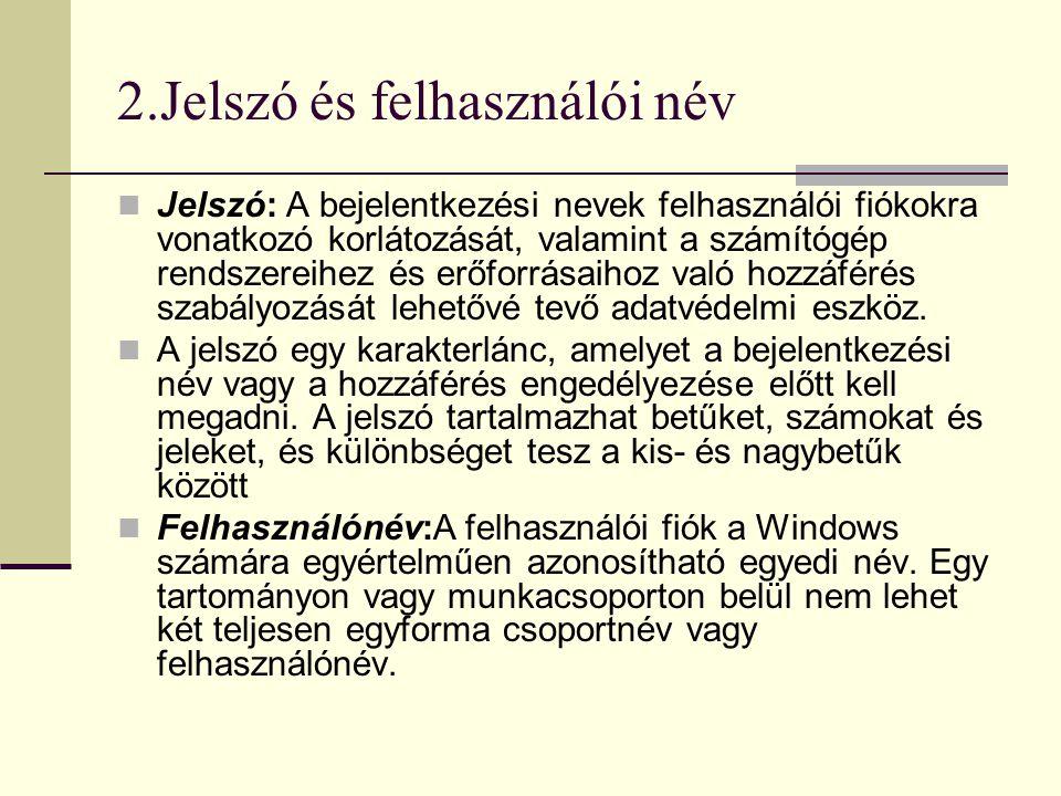 2.Jelszó és felhasználói név  Jelszó: A bejelentkezési nevek felhasználói fiókokra vonatkozó korlátozását, valamint a számítógép rendszereihez és erő