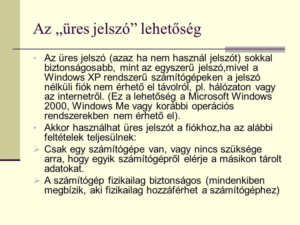 • Az üres jelszó (azaz ha nem használ jelszót) sokkal biztonságosabb, mint az egyszerű jelszó,mivel a Windows XP rendszerű számítógépeken a jelszó nél