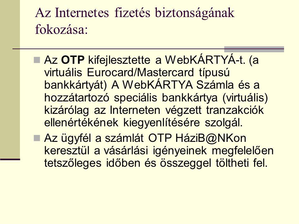 Az Internetes fizetés biztonságának fokozása:  Az OTP kifejlesztette a WebKÁRTYÁ-t. (a virtuális Eurocard/Mastercard típusú bankkártyát) A WebKÁRTYA
