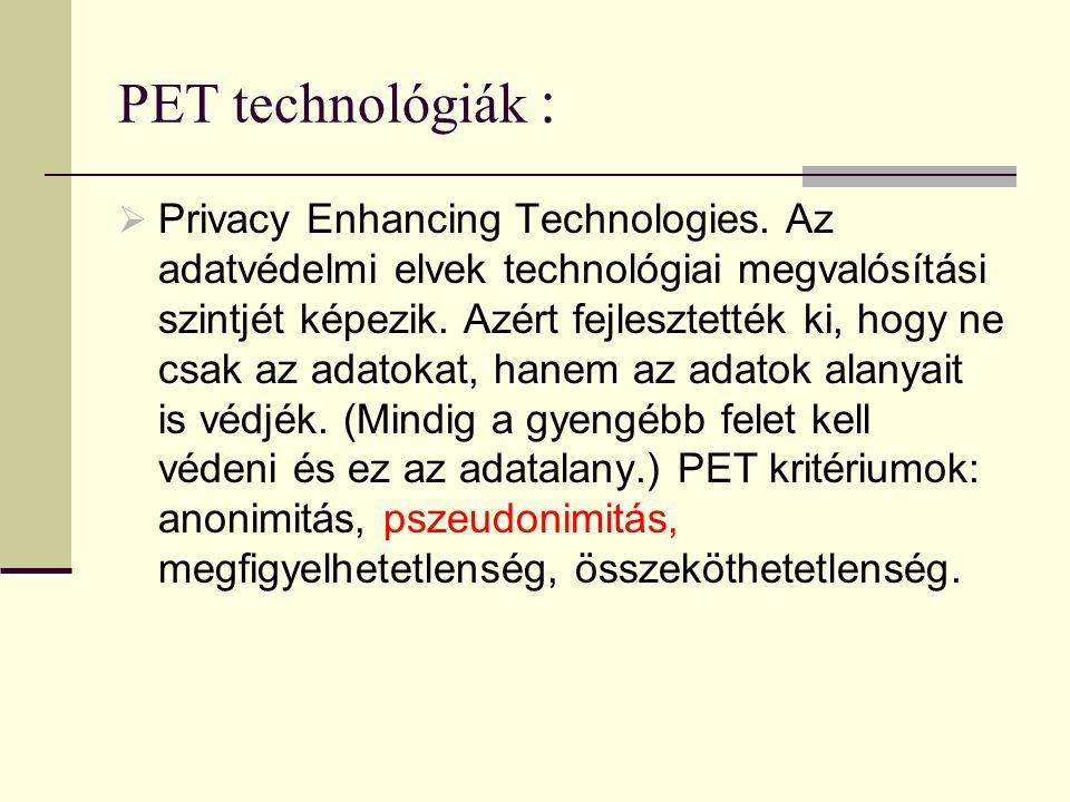 PET technológiák :  Privacy Enhancing Technologies. Az adatvédelmi elvek technológiai megvalósítási szintjét képezik. Azért fejlesztették ki, hogy ne