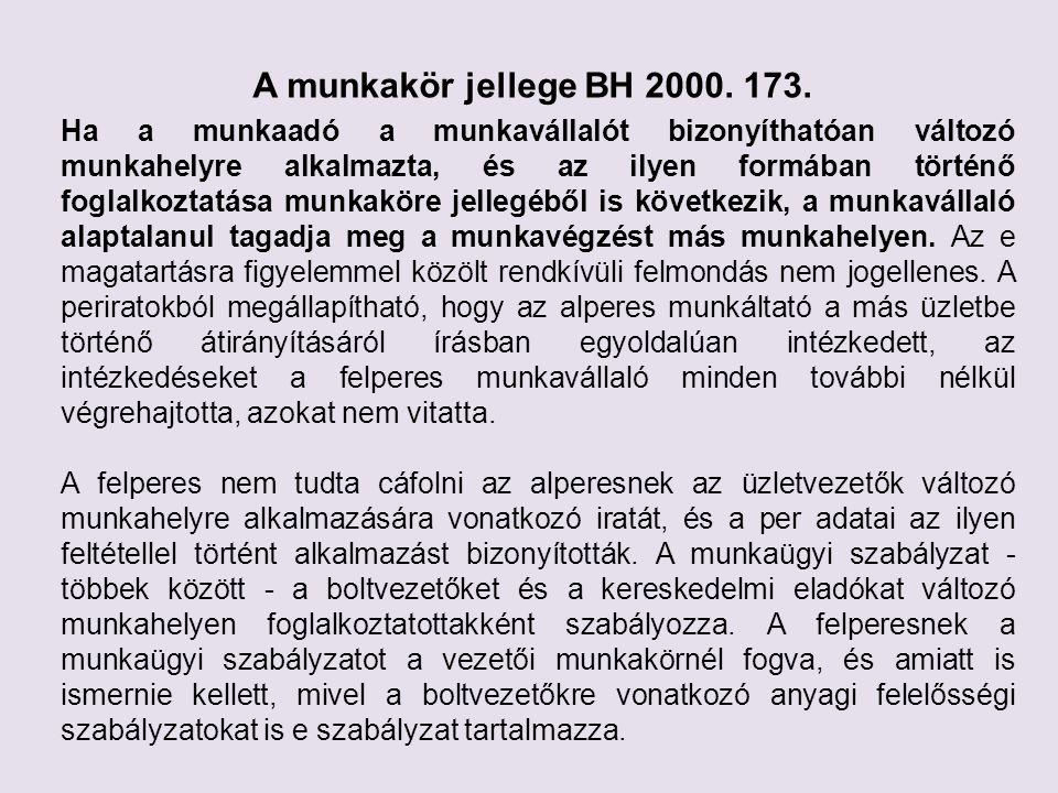A munkakör jellege BH 2000. 173. Ha a munkaadó a munkavállalót bizonyíthatóan változó munkahelyre alkalmazta, és az ilyen formában történő foglalkozta