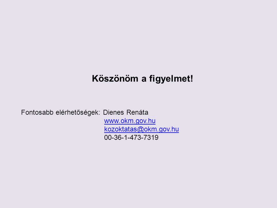 Köszönöm a figyelmet! Fontosabb elérhetőségek: Dienes Renáta www.okm.gov.hu kozoktatas@okm.gov.hu 00-36-1-473-7319