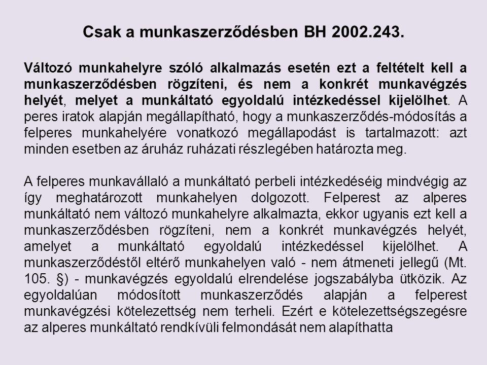 Csak a munkaszerződésben BH 2002.243. Változó munkahelyre szóló alkalmazás esetén ezt a feltételt kell a munkaszerződésben rögzíteni, és nem a konkrét