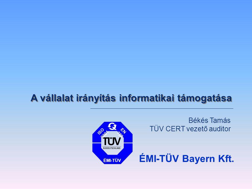 Békés Tamás TÜV CERT vezető auditor A vállalat irányítás informatikai támogatása ÉMI-TÜV ISO 9001 EN 729 ÉMI-TÜV Bayern Kft.