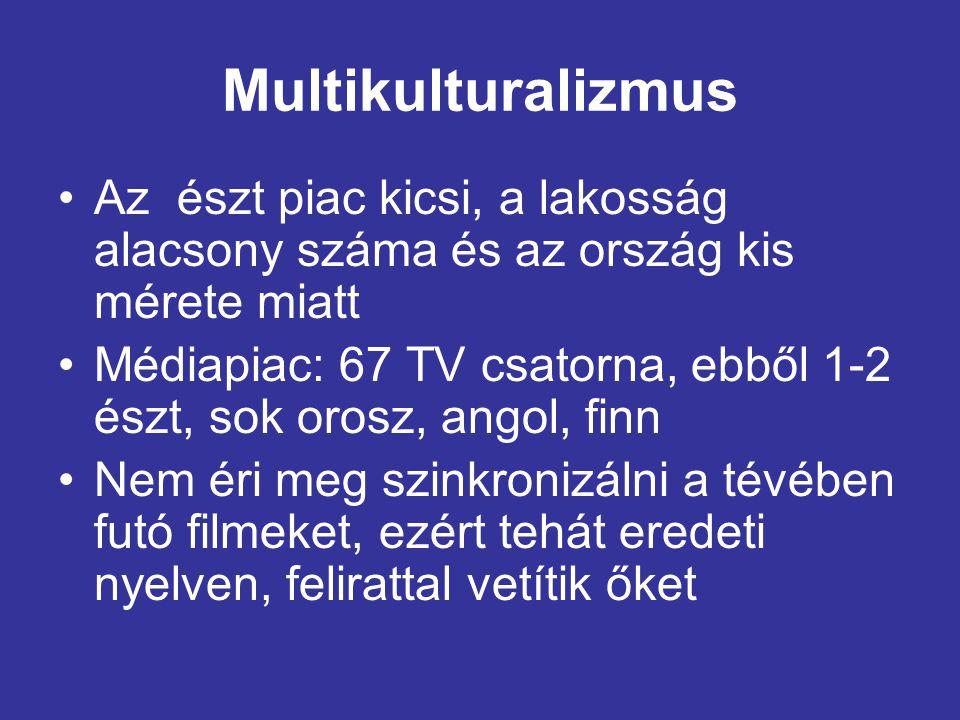 Multikulturalizmus •Az észt piac kicsi, a lakosság alacsony száma és az ország kis mérete miatt •Médiapiac: 67 TV csatorna, ebből 1-2 észt, sok orosz, angol, finn •Nem éri meg szinkronizálni a tévében futó filmeket, ezért tehát eredeti nyelven, felirattal vetítik őket