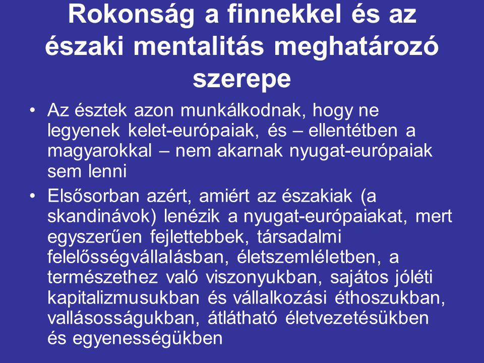 Rokonság a finnekkel és az északi mentalitás meghatározó szerepe •Balti, szovjet tagköztársaságból egyre inkább észak-európai mintaállam lesznek, és nem csak a Finnországhoz való földrajzi közelség járul hozzá ehhez, és ahhoz, hogy egyedülállóan sikeresek legyenek az Unióhoz újonnan csatlakozó országok közül.