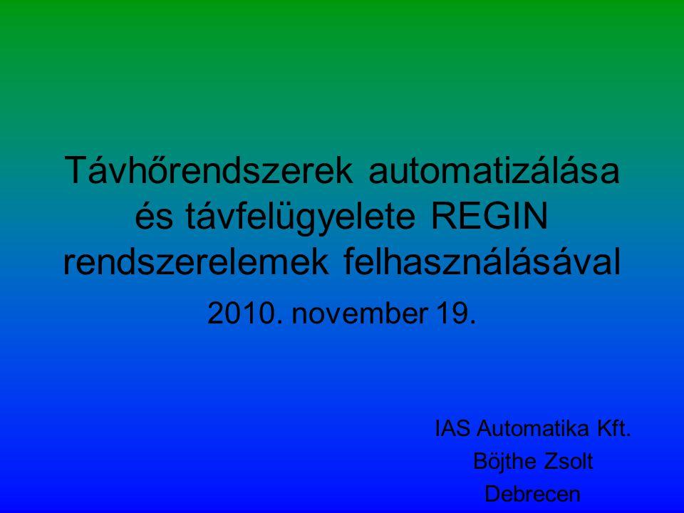 Távhőrendszerek automatizálása és távfelügyelete REGIN rendszerelemek felhasználásával 2010. november 19. IAS Automatika Kft. Böjthe Zsolt Debrecen