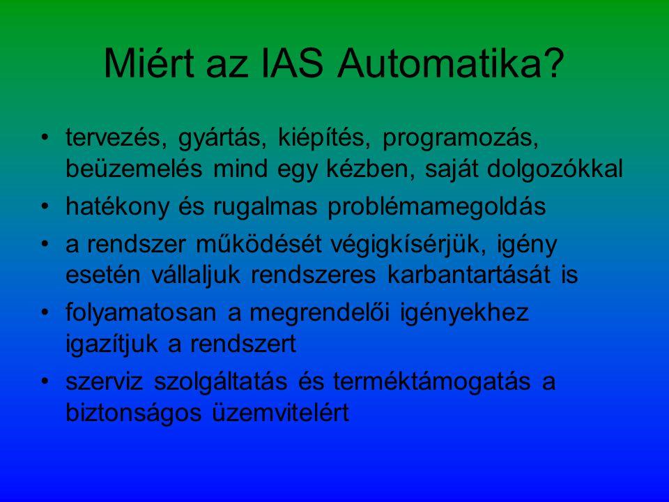 Miért az IAS Automatika? •tervezés, gyártás, kiépítés, programozás, beüzemelés mind egy kézben, saját dolgozókkal •hatékony és rugalmas problémamegold