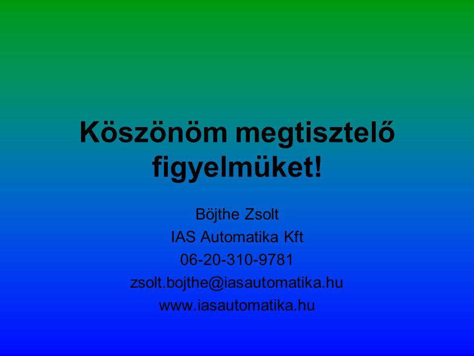 Köszönöm megtisztelő figyelmüket! Böjthe Zsolt IAS Automatika Kft 06-20-310-9781 zsolt.bojthe@iasautomatika.hu www.iasautomatika.hu