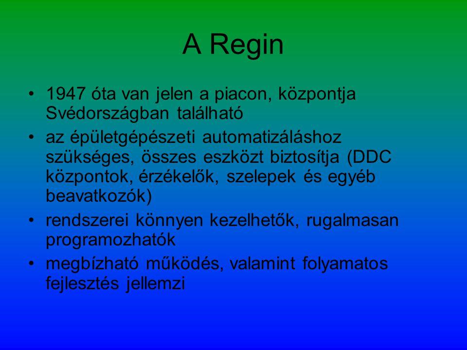 A Regin •1947 óta van jelen a piacon, központja Svédországban található •az épületgépészeti automatizáláshoz szükséges, összes eszközt biztosítja (DDC központok, érzékelők, szelepek és egyéb beavatkozók) •rendszerei könnyen kezelhetők, rugalmasan programozhatók •megbízható működés, valamint folyamatos fejlesztés jellemzi