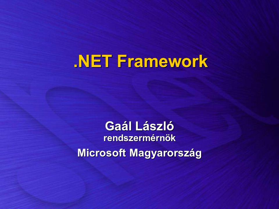 .NET Framework.NET Framework Gaál László rendszermérnök Microsoft Magyarország