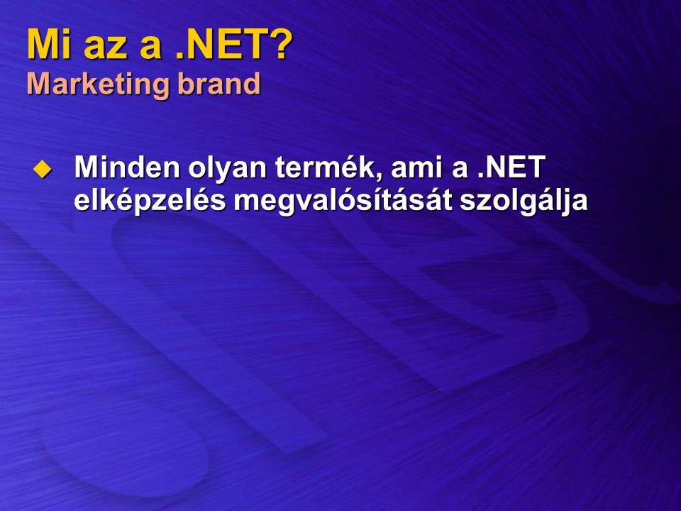 Mi az a.NET? Marketing brand  Minden olyan termék, ami a.NET elképzelés megvalósítását szolgálja