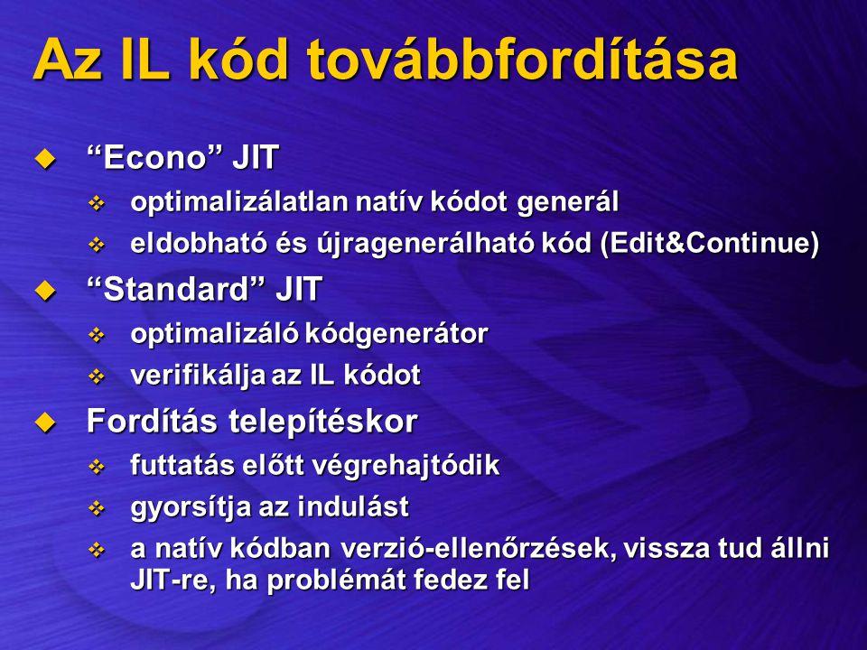 """Az IL kód továbbfordítása  """"Econo"""" JIT  optimalizálatlan natív kódot generál  eldobható és újragenerálható kód (Edit&Continue)  """"Standard"""" JIT  o"""