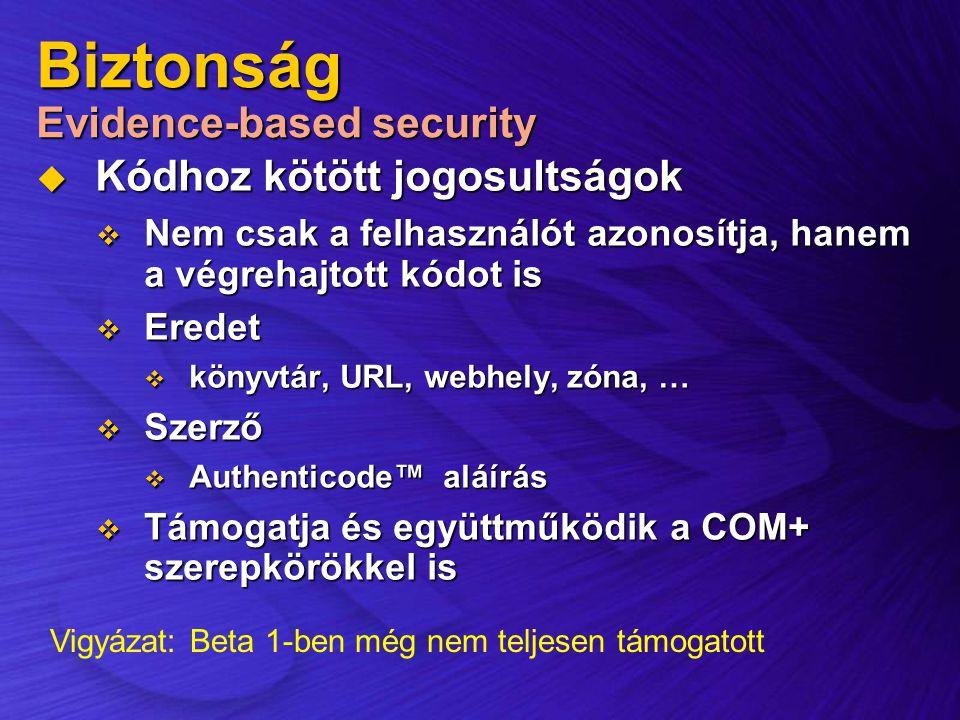 Biztonság Evidence-based security  Kódhoz kötött jogosultságok  Nem csak a felhasználót azonosítja, hanem a végrehajtott kódot is  Eredet  könyvtá