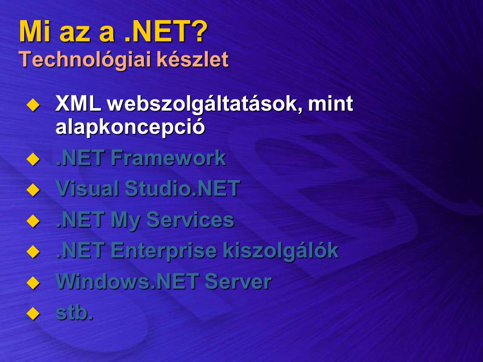 Mi az a.NET? Technológiai készlet  XML webszolgáltatások, mint alapkoncepció .NET Framework  Visual Studio.NET .NET My Services .NET Enterprise k