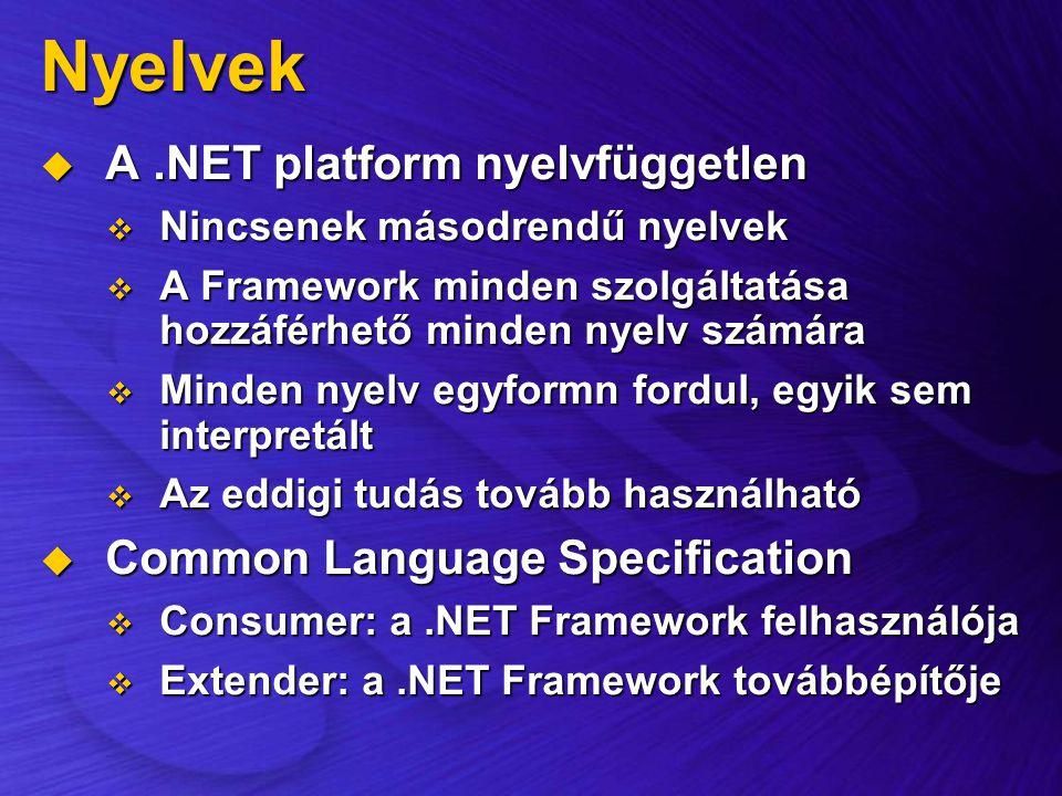 Nyelvek  A.NET platform nyelvfüggetlen  Nincsenek másodrendű nyelvek  A Framework minden szolgáltatása hozzáférhető minden nyelv számára  Minden n