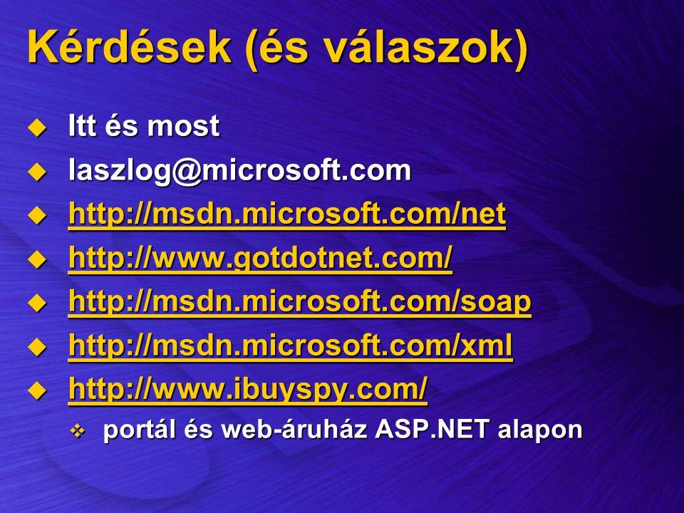 Kérdések (és válaszok)  Itt és most  laszlog@microsoft.com  http://msdn.microsoft.com/net http://msdn.microsoft.com/net  http://www.gotdotnet.com/