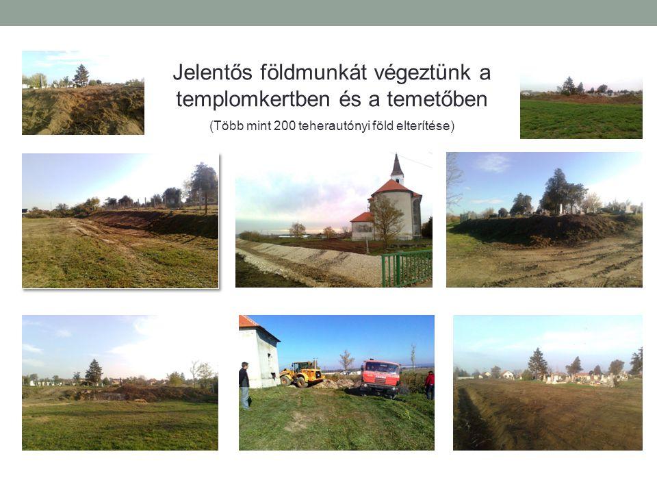 Jelentős földmunkát végeztünk a templomkertben és a temetőben (Több mint 200 teherautónyi föld elterítése)