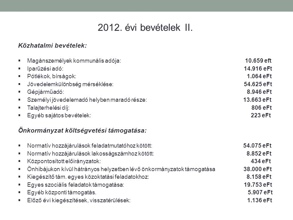 Közhatalmi bevételek:  Magánszemélyek kommunális adója: 10.659 eft  Iparűzési adó: 14.916 eFt  Pótlékok, bírságok: 1.064 eFt  Jövedelemkülönbség m