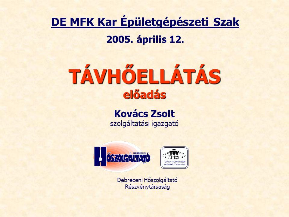 DE MFK Kar Épületgépészeti Szak 2005. április 12. TÁVHŐELLÁTÁSelőadás Kovács Zsolt szolgáltatási igazgató Debreceni Hőszolgáltató Részvénytársaság DIN