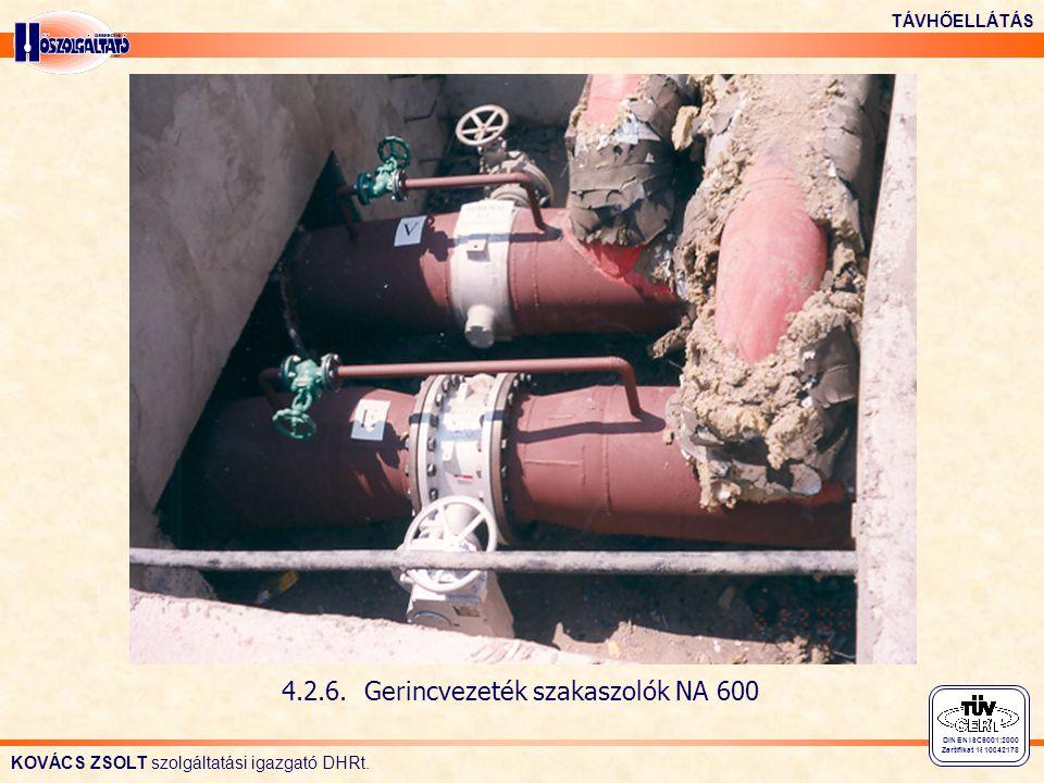 KOVÁCS ZSOLT szolgáltatási igazgató DHRt. TÁVHŐELLÁTÁS DIN EN ISO 9001:2000 Zertifikat 15 100 42178 4.2.6. Gerincvezeték szakaszolók NA 600