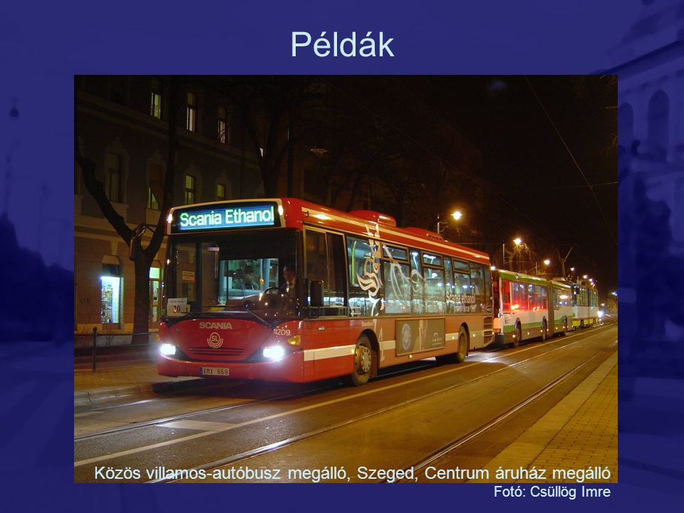 Példák Közös villamos-autóbusz megálló, Szeged, Centrum áruház megálló Fotó: Csüllög Imre